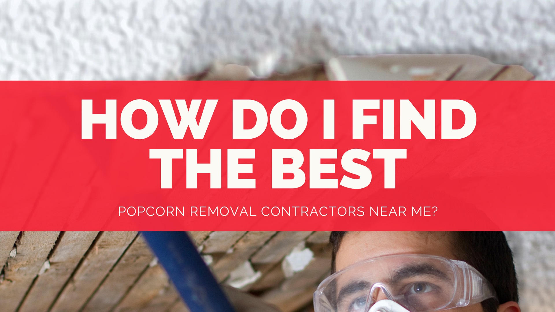 How do I find the best popcorn removal contractors near me
